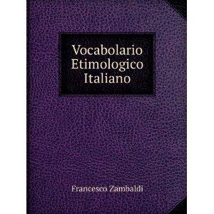 Vocabolario etimologico italiano, de F. Zambaldi | Etimología it | Scoop.it