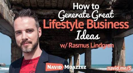 How to Generate Great Lifestyle Business Ideas with Rasmus Lindgren | Marketing, Entrepreneurship and Life | Scoop.it