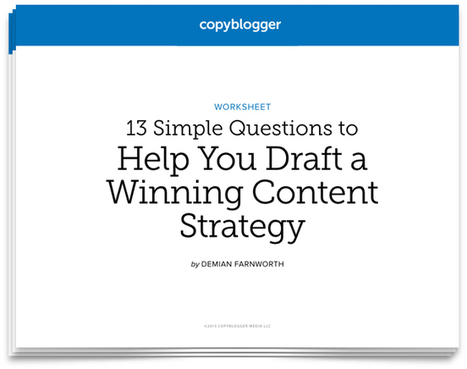 13 Simple Questions to Help You Draft a Winning Content Strategy [Free Worksheet] - Copyblogger | Digital Marketing SEO - SEM - SMM | Scoop.it