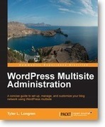 WordPress Multisite Administration | Packt Publishing | Books and e-Books from Packt Publishing - November & December'13 | Scoop.it
