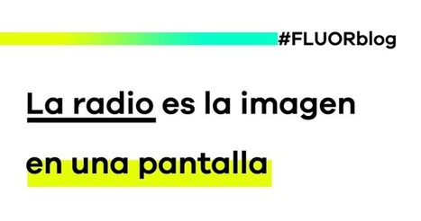La radio es la imagen en una pantalla - FLUOR: Connect + Develop + Innovate | Radio 2.0 (Esp) | Scoop.it