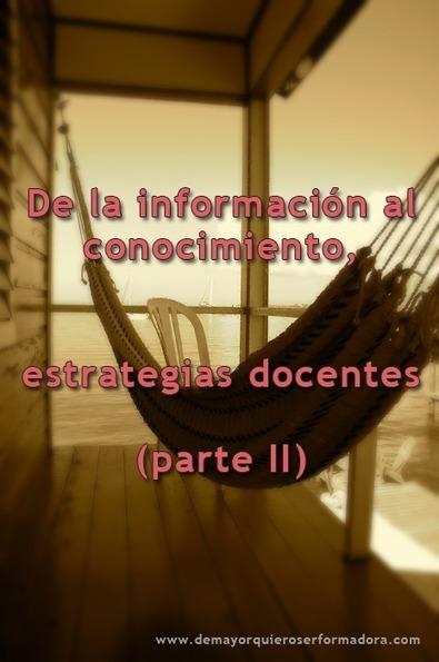 De la información al conocimiento, estrategias docentes (parte II) | De mayor quiero ser formadora | Educacion, ecologia y TIC | Scoop.it