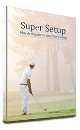 Super Setup : plus de régularité dans votre swing maintenant | Nouvelles du golf | Scoop.it
