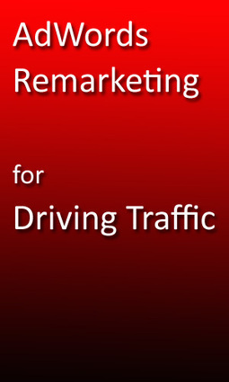 AdWords Remarketing For Driving Traffic | Outils webmarketing - VSC | Scoop.it