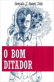 ...viajar pela leitura...: O Bom Ditador: O Nascimento de um Império, Gonçalo J. Nunes Dias (Divulgação) | Paraliteraturas + Pessoa, Borges e Lovecraft | Scoop.it