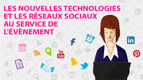 Les nouvelles technologies et les réseaux sociaux au service de l'évènement #eventprofs | community management | Scoop.it