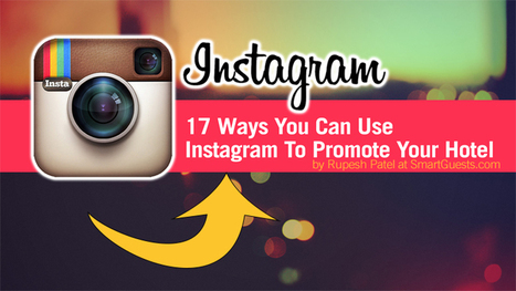 Attention Hoteliers: 17 Ways You Can Use Instagram To Promote Your Hotel   Integrated Marketing PRIMER by Digital Viscosity   Scoop.it