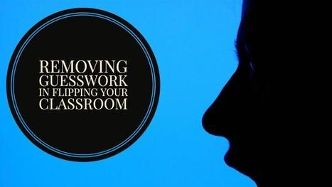 Removing Guesswork in Flipping Your Classroom | Learning is always creative | Scoop.it