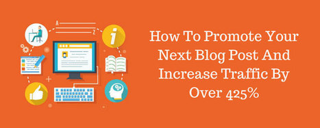 How To Promote Your Next Blog Post And Increase Traffic By Over 425% | Keep Up With The Web | Scoop.it