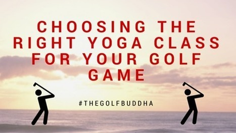 Why It's Important To Choose The Right Yoga Class For Your Golf Game | The Golf Buddha | FIVE INCH GOLF COURSE -  MAGAZINE | Scoop.it