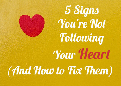 5 Signs You're Not Following Your Heart (And How to Fix Them) - Pick the Brain | Motivation and Self Improvement | How to Pinterest, How to Twitter,  How to do something, How to fix something, How to tips | Scoop.it