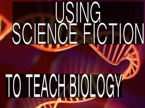 Biology 103 Biological Concepts in Science Fiction | Using Science Fiction to Teach Science | Scoop.it