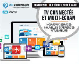 TV connectée et multi-écran - CCM Benchmark - 4 février 2014 - à la Maison de l'Amérique Latine 217 bd St Germain 75007 Paris | Veille digitale | Scoop.it