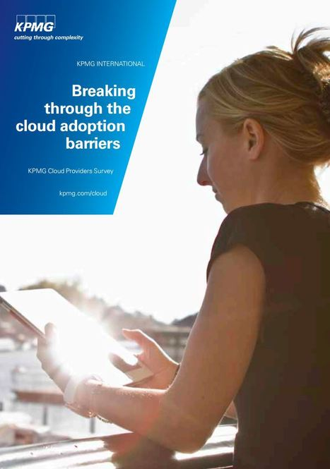 Breaking through the cloud adoption barriers - KPMG Report | Cloud Infrastructure | Scoop.it