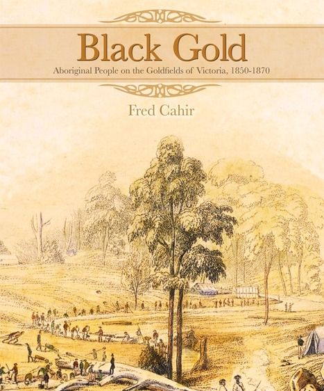 Black Gold: Aboriginal People on the Goldfields of Victoria, 1850 – 1870 | Discovery of Gold and Australia's Identity | Scoop.it