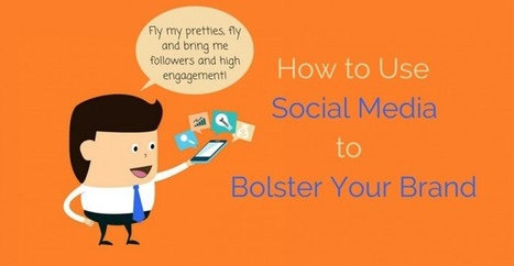 Tips on how to Use Social Media to Bolster your Brand | Technology in Business Today | Scoop.it