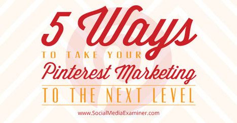 5 Ways to Take Your Pinterest Marketing to the Next Level | The Social Network Times | Scoop.it