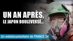 Un an après, le Japon bouleversé...   France 24   L'actualité du webdocumentaire   Scoop.it