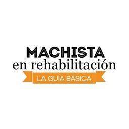Machista en Rehabilitación: Guía para detección del machismo ¡Comenzá ya! | Comunicando en igualdad | Scoop.it