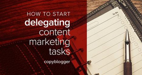 Content Marketing Is Easier When You (Partially) Delegate These 12 Tasks - Copyblogger | Public Relations & Social Media Insight | Scoop.it