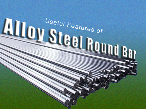 Useful Features of Alloy Steel Round Bar | Extraction industries in India | Scoop.it