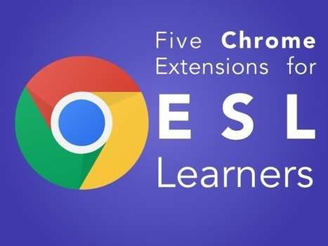 5 Chrome Apps and Extensions to Help ESL Learners | Instructional Technology Tips | Scoop.it
