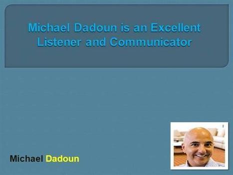Michael Dadoun is an Excellent Listener and Communicator | Michael Dadoun | Scoop.it