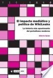 El impacto mediático y político de WikiLeaks. La historia más apasionante del periodismo moderno / Alberto Quian | LA COMUNICACION | Scoop.it