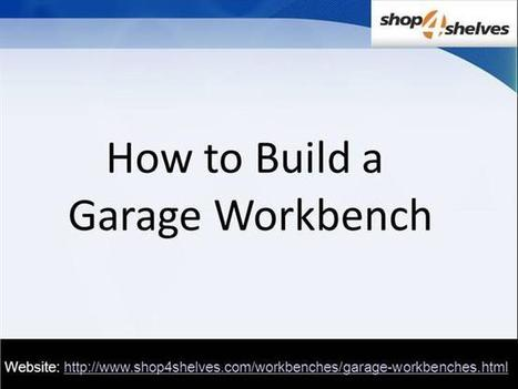 How to Build a Garage Workbench Ppt Presentation | Shop4shelves | Scoop.it