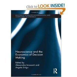 Neuroscience and the Economics of Decision Making (by Alessandro Innocenti, Angela Sirigu) | CxBooks | Scoop.it
