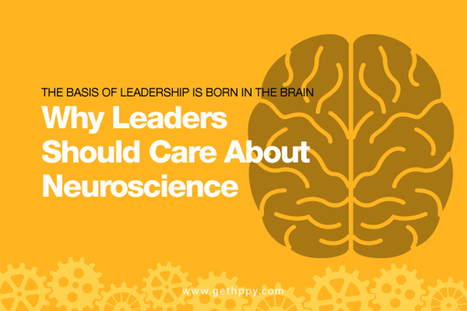 The Basis of Leadership Is Born in the Brain: Why Leaders Should Care about Neuroscience | Happiness At Work - Hppy Scoop | Scoop.it
