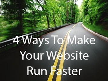 These 4 Tips Could Make Your Website Run Faster | Internet News & Social Media | Scoop.it