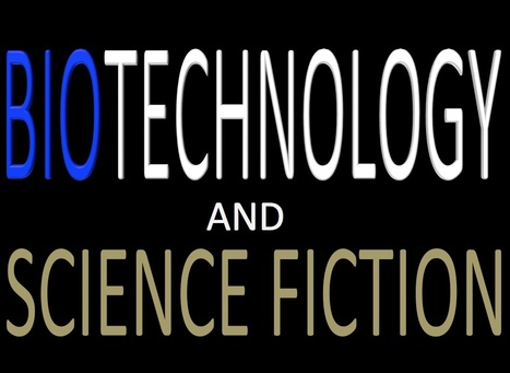 Biotechnology and Speculative Fiction | Using Science Fiction to Teach Science | Scoop.it