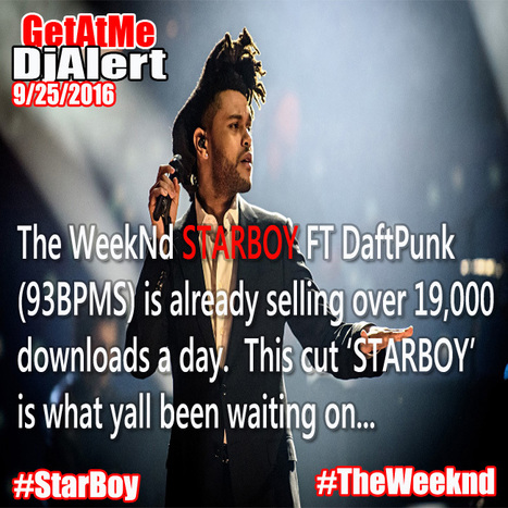 GetAtMe #DjAlert The WeekNd STARBOY is already over 19,000 downloads a day in sales... #StarBoy #ImmAStarBoy | GetAtMe | Scoop.it