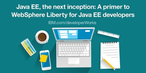 A primer to WebSphere Liberty for Java EE developers | Raspberry Pi | Scoop.it