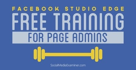 Get Free Training for Facebook Page Admins With Facebook Studio Edge | | Facebook Marketing | Scoop.it