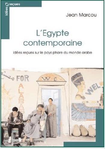 """""""Egypte contemporaine - idées reçues sur le pays phare du monde arabe"""", par Jean Marcou   Égypt-actus   Scoop.it"""