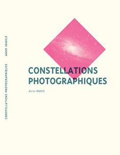 L'expérience des constellations photographiques par Anne Immelé | Photographie | Scoop.it