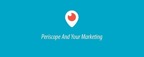 4 Ways To Incorporate Periscope Into Your Marketing | Take Your Social Media to the Next Level | Scoop.it