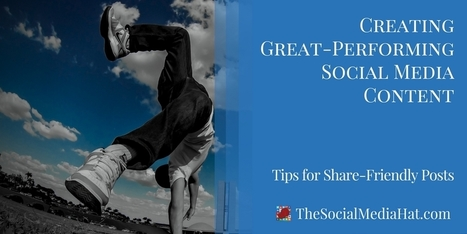 Creating Great-Performing Social Media Content - Tips for Share-Friendly Posts | Social Media - the environment | Scoop.it