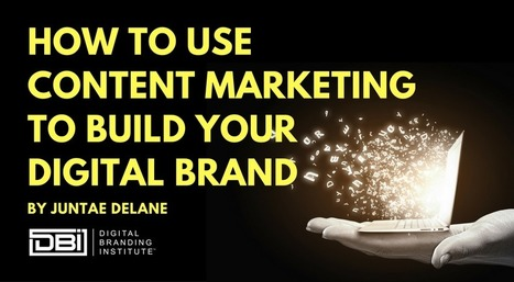 How to Use Content Marketing to Build Your Digital Brand » | Digital Content Marketing | Scoop.it
