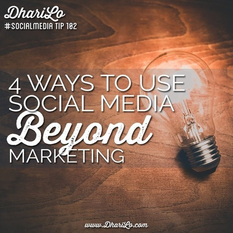 4 Ways to Use Social Media Beyond Marketing | Surviving Social Chaos | Scoop.it