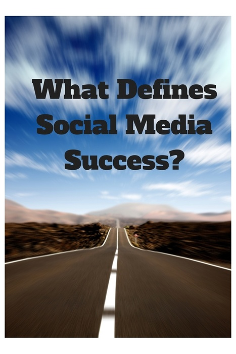 What Defines Social Media Success? | MarketingHits | Scoop.it