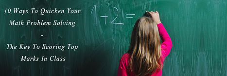 10 Ways To Quicken Your Math Problem Solving - The Key To Scoring Top Marks In Class | Tutorpace | Scoop.it