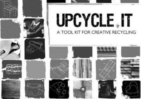 UPCYCLE IT ! Un livre sur le recyclage créatif vous est offert ! - Les Fabriques du Ponant | Nouveaux paradigmes | Scoop.it
