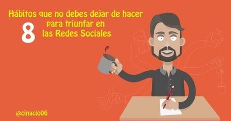8 Hábitos que te harán triunfar en las redes sociales | Mundo Marquetero Digital | Scoop.it