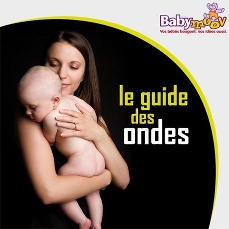 Le guide des ondes - My Babymoov - Accessoires et matériel de puériculture bébé | Autour de la puériculture, des parents et leurs bébés | Scoop.it