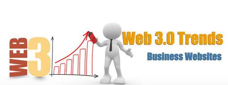 Web 3.0 Trends for Business Websites | Web 3.0 Web Designer for Business | digital | Scoop.it