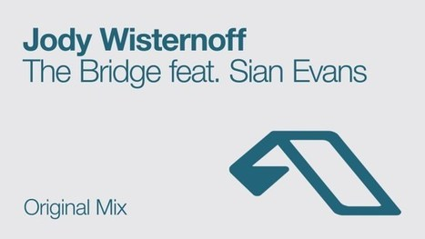 STREAM. Jody Wisternoff feat. Sian Evans - The Bridge —   Musical Freedom   Scoop.it