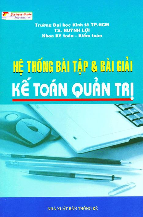 Hệ thống bài tập và bài giải kế toán quản trị là một cuốn sachhay của TS. Huỳnh Lợi | sachhaynhat.vn | Scoop.it
